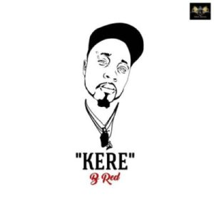 """MUSIC: B-Red – """"Kere"""""""