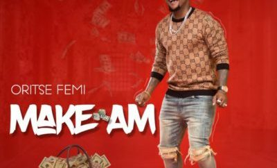 "MUSIC: Oritse Femi – ""Make Am"""