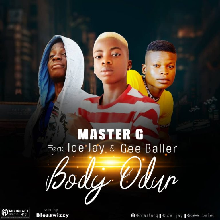 DOWNLOAD: Master Gee ft IceJay & Gee Baller - Body Odur