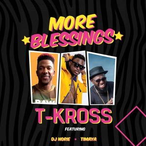 DOWNLOAD: T-Kross ft. Timaya, DJ Norie – More Blessings
