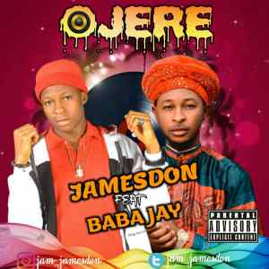 DOWNLOAD: JamesDon ft Baba_Jay - Ojere