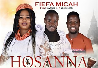 Photo of Fiefa Micah – HOSANNA ft Sammy G & Yedekime