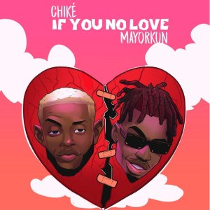 MP3: Chike Ft. Mayorkun – If You No Love