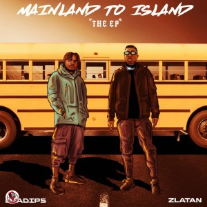 DOWNLOAD: Oladips & Zlatan – Mainland To Island EP