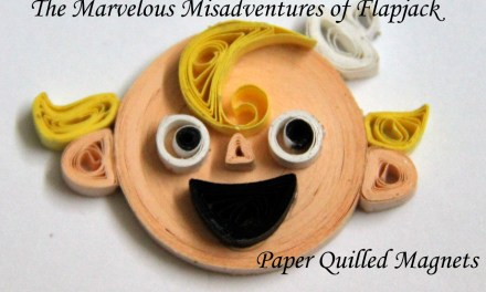 The Marvelous Misadventures of Flapjack – paper quilled magnets