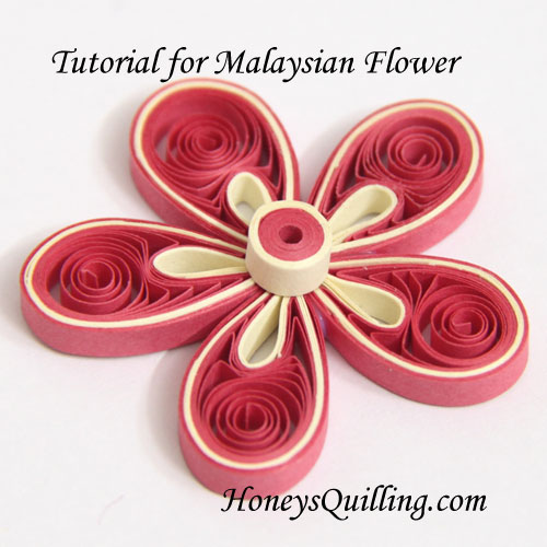 Paper Quilling Tutorial - How to Make Malaysian Flowers - free tutorial from Honey's Quilling