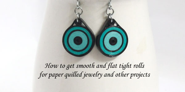 Making Paper Quilled Jewelry Tip #4 – Making Flat and Smooth Tight Rolls