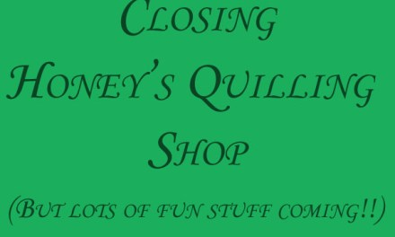 Closing Honey's Quilling Shop