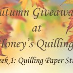 Autumn Giveaways from Honey's Quilling: Week 1