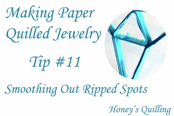 Making Paper Quilled Jewelry – Tip #11 – Smoothing Rough and Ripped Spots