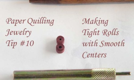 Making Paper Quilled Jewelry Tip #10 – How to Make Paper Quilling Tight Rolls with Smooth Centers