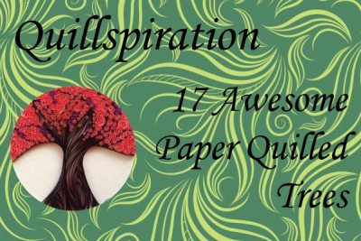 Quillspiration - paper quilled trees from various artists