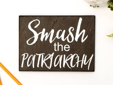 smash the patriarchy wood signs