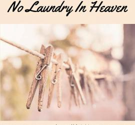 There's No Laundry In Heaven - A Devotional Ecclesiastes 9:10