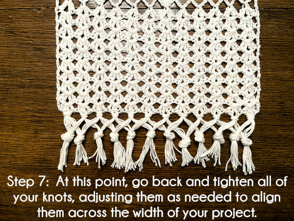 Text: Step 7: At this point, go back and tighten all of your knots, adjusting them as needed to align them across the width of your project.