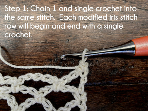 Text: Step 1: Chain 1 and single crochet into the same stitch. Each modified iris stitch row will begin and end with a single crochet.
