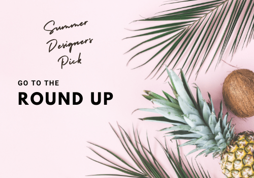 Summer Designers Pick; Go To The Round Up