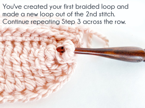 You've created your first braided loop and made a new loop out of the second stitch. Continue repeating Step 3 across the row.