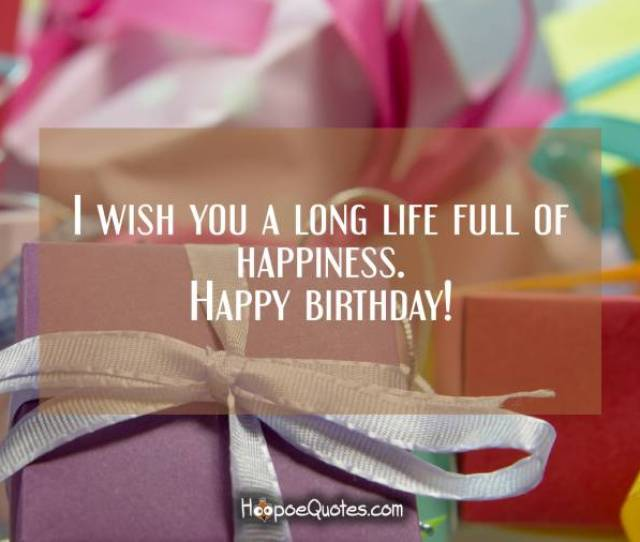 I Wish You A Long Life Full Of Happiness Happy Birthday Birthday Quotes