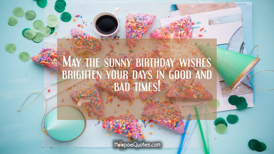 May The Sunny Birthday Wishes Brighten Your Days In Good And Bad Times HoopoeQuotes