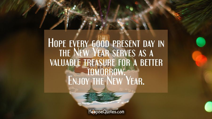 Hope every good present day in the New Year serves as a valuable     Hope every good present day in the New Year serves as a valuable treasure  for a
