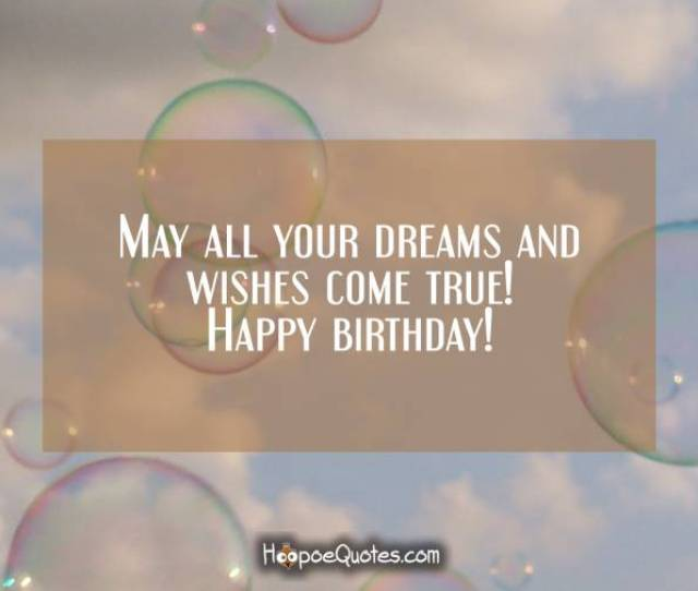 May All Your Dreams And Wishes Come True Happy Birthday Birthday Quotes
