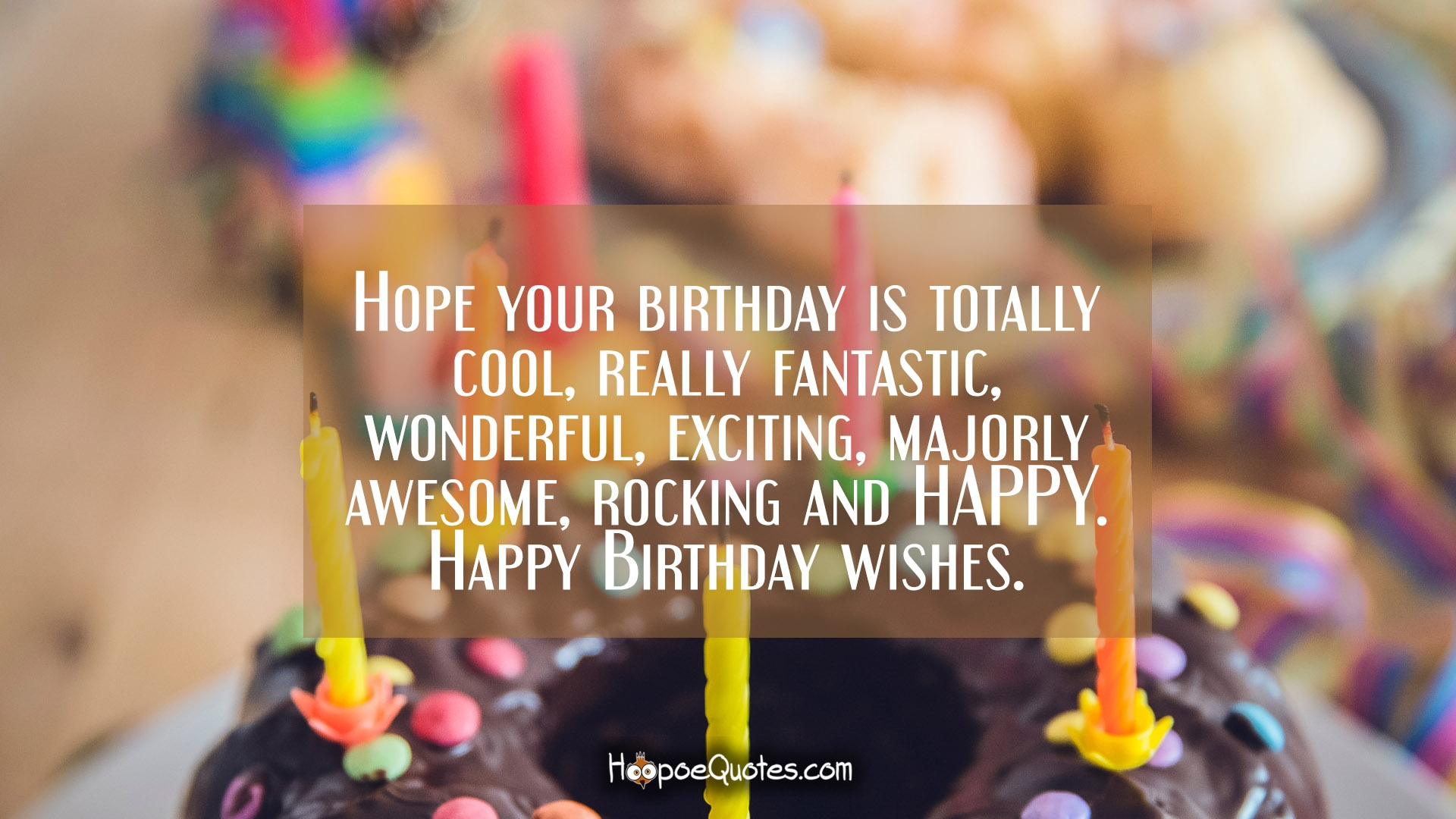 Hope Your Birthday Is Totally Cool Really Fantastic Wonderful Exciting Majorly Awesome