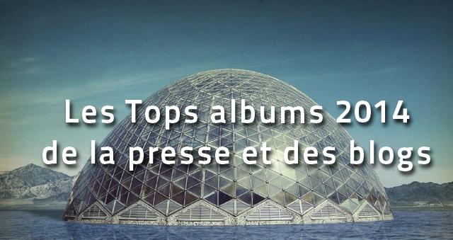 tops-albums-20141 Les Tops albums 2014 de la presse, des blogs & webzines