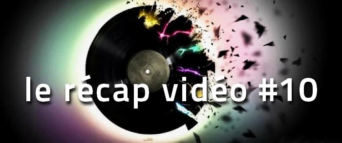 le-recap-video-de-la-semaine-10 La playlist vidéo de la semaine, le récap #10