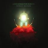 Patrick-Watson-love-songs-for-robots Les sorties d'albums pop rock de la semaine du 11 mai 2015