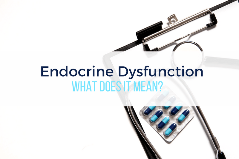 Endocrine Dysfunction - What does it mean?
