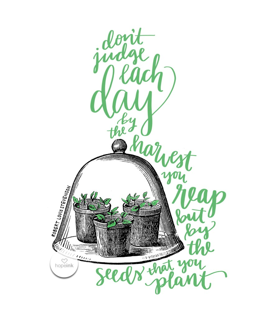 Seeds That You Plant | Stevenson Art Quote | Hand Lettering | Hope Ink