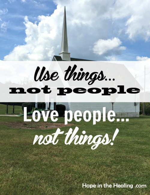 Use things...not people Love people...not things!