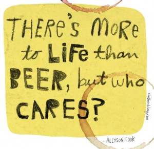 There's more to life than beer, but who cares?