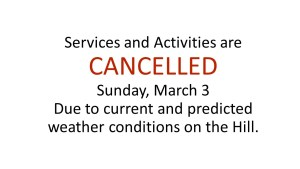 Services and Activities are CANCELLED Sunday March 3 due to current and predicted conditions on the Hill