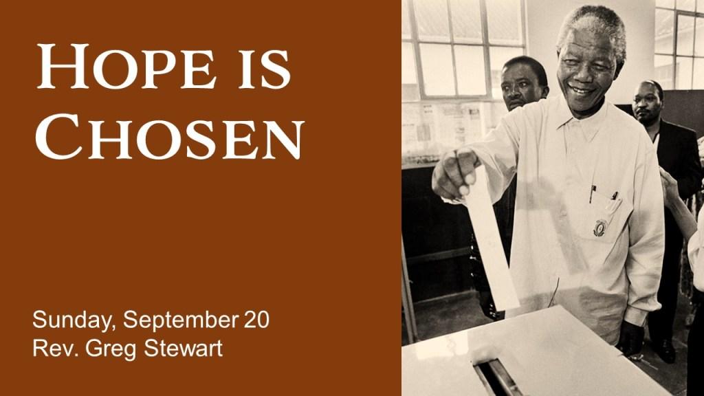 Photo of Nelson Mandela casting a vote with text Hope Is Chosen - Sunday, September 20 - Rev. Greg Stewart