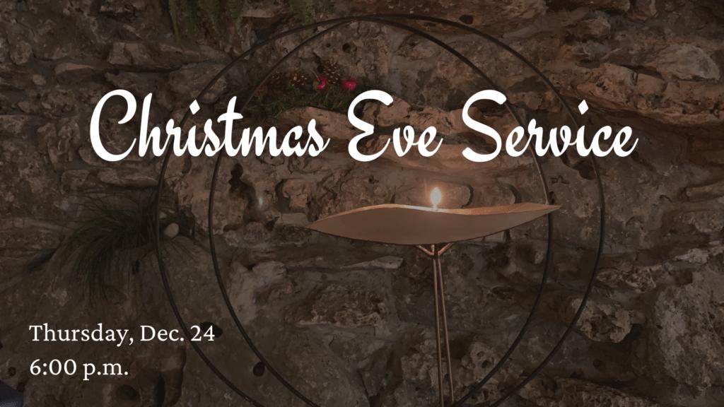 Christmas Eve Service - Thursday, Dec. 24 - 6:00 p.m.