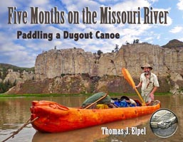 Five Months on the Missouri River: Paddling a Dugout Canoe.