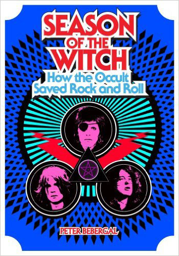 """Season of the Witch: How the Occult Saved Rock n' Roll"" by Peter Bebergal"