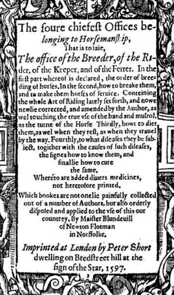 Thomas Blundeville published an adaptation and translation of Grisone as The Arte of Ryding and Breakinge Great Horses (1560).