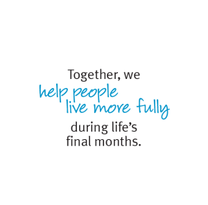 Together, we help people live more fully during life's final months.