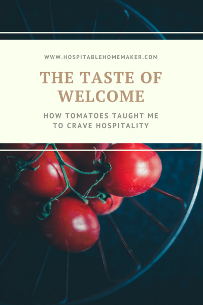 The Taste Of Welcome – How Tomatoes Taught Me to Crave Hospitality