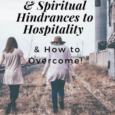 5 Emotional & Spiritual Hindrances to Hospitality & How to Overcome – Series Part 4