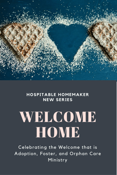 Welcome Home – Celebrating the Welcome that is Adoption, Foster, and Orphan Care