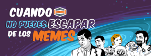 Cuando ya no puedes escapar de los Memes