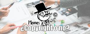 Los memes ¿son legales o ilegales ¿tienen copyright o no ¿Deberían ser proscritos