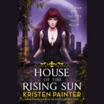 House of the Rising Sun Audiobook by Kristen Painter