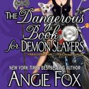 The Dangerous Book for Demon Slayers by Angie Fox narrated by Tavia Gilbert