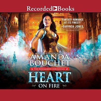 Heart on Fire Audiobook (The Kingmaker Chronicles #3) by Amanda Bouchet read by Mia Barron