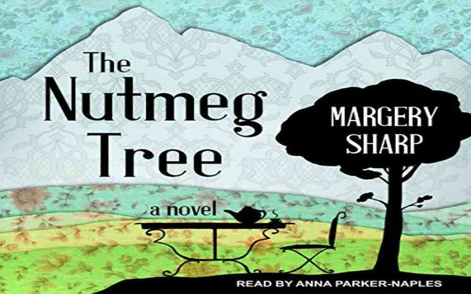 The Nutmeg Tree Audiobook by Margery Sharp (Review)